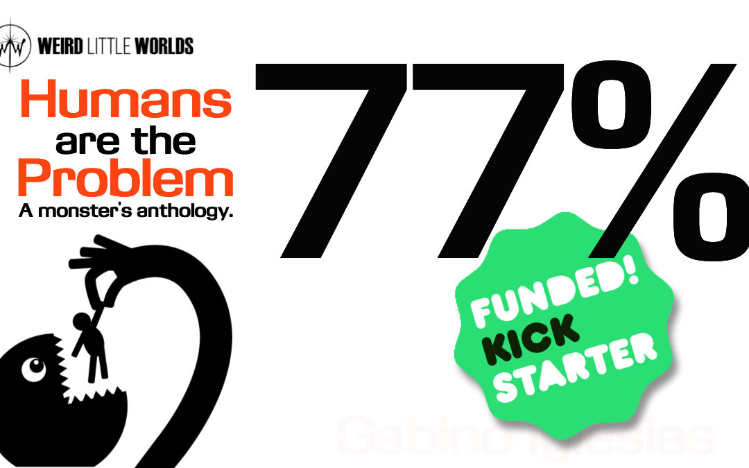 Humans are the Problem: A Monster's Anthology 77% Funded in 24 Hours!