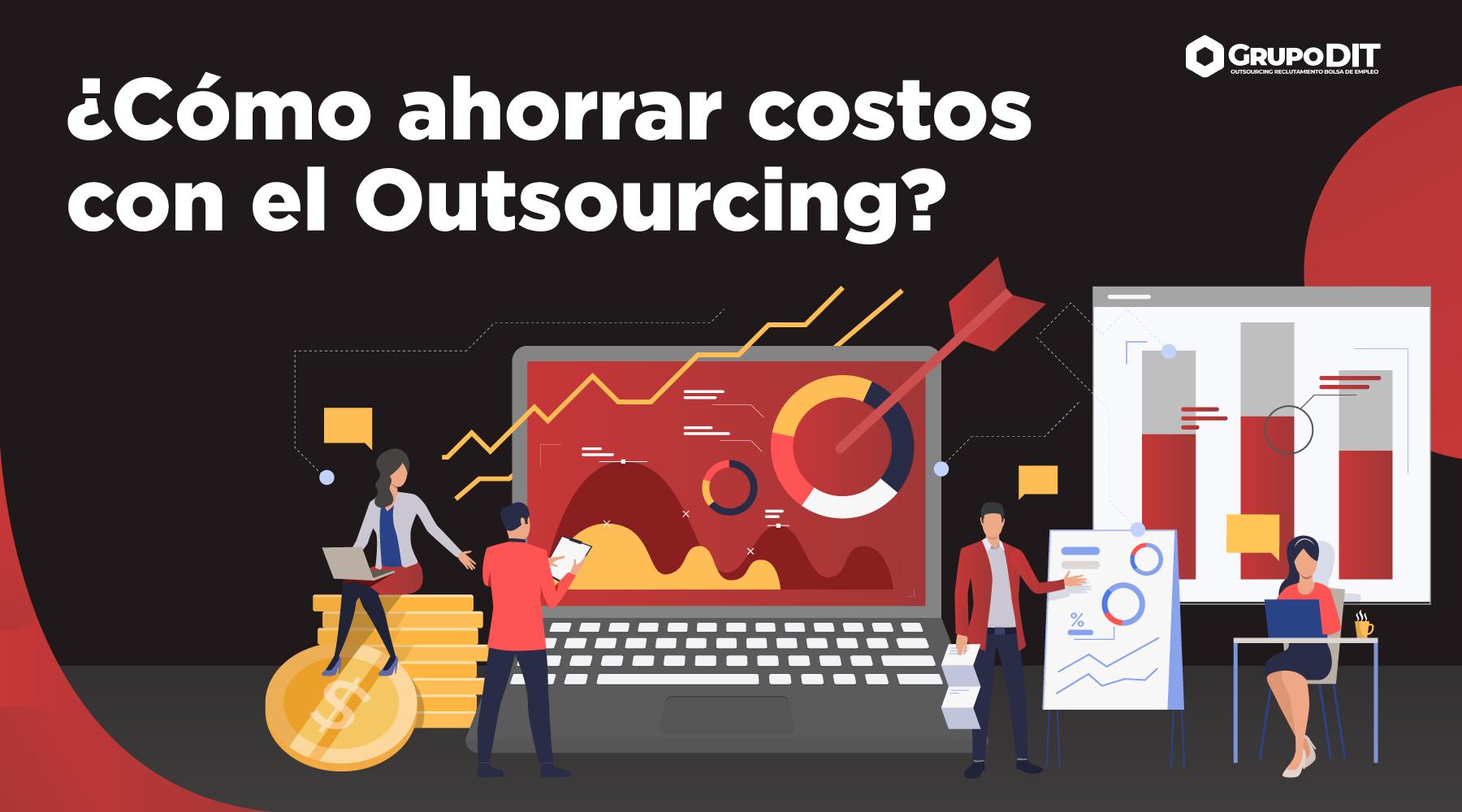 ¿Cómo ahorrar costos con el Outsourcing de Grupo DIT?