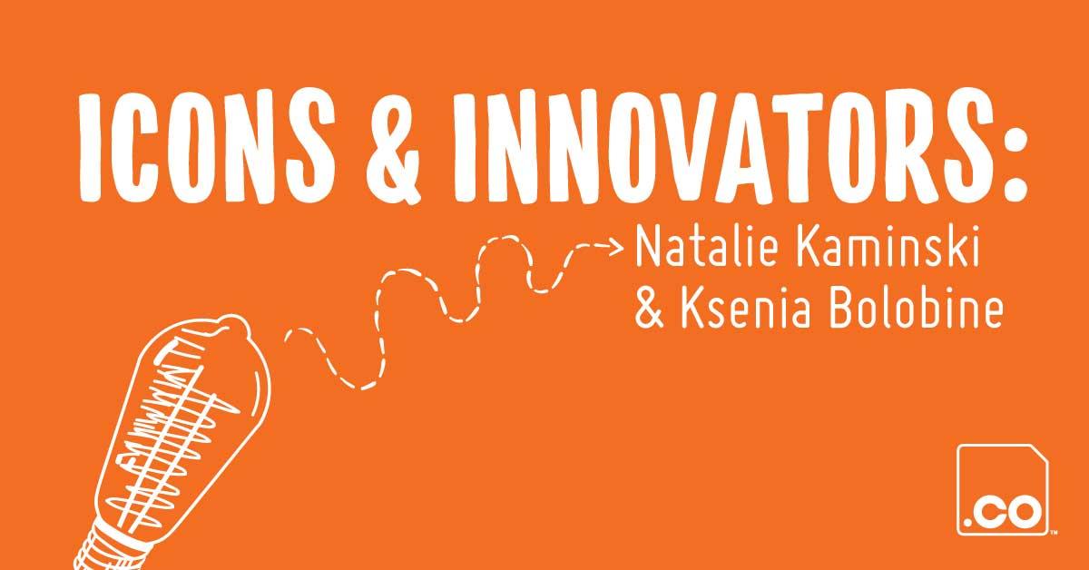 Icons & Innovators: Natalie Kaminski & Ksenia Bolobine