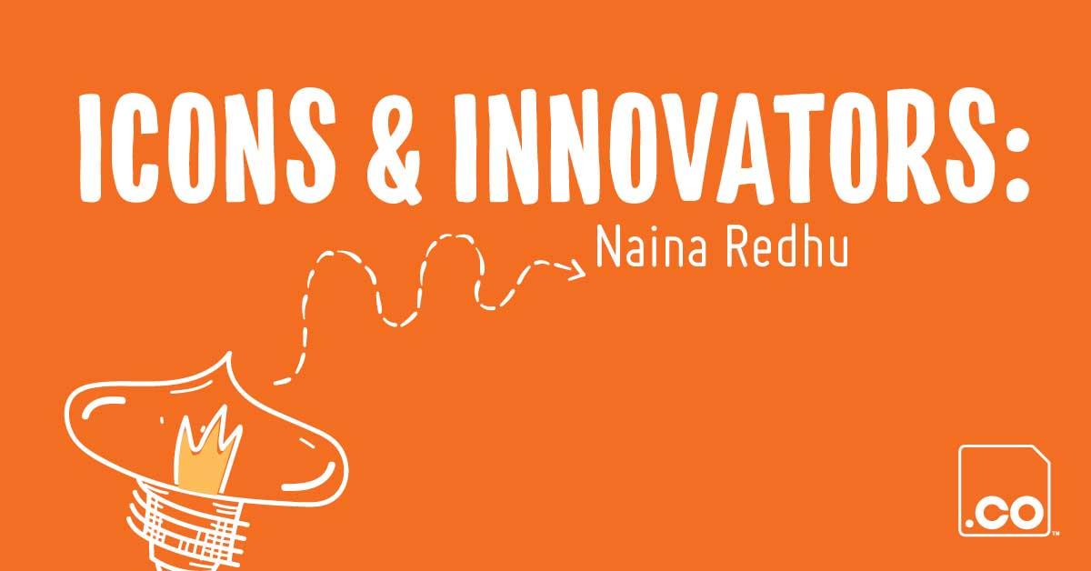 NAINA.CO | Icons & Innovators Naina Redhu