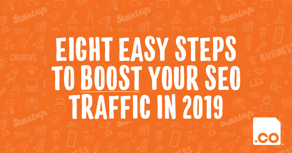 Eight Easy Steps to Boost your SEO Traffic in 2019
