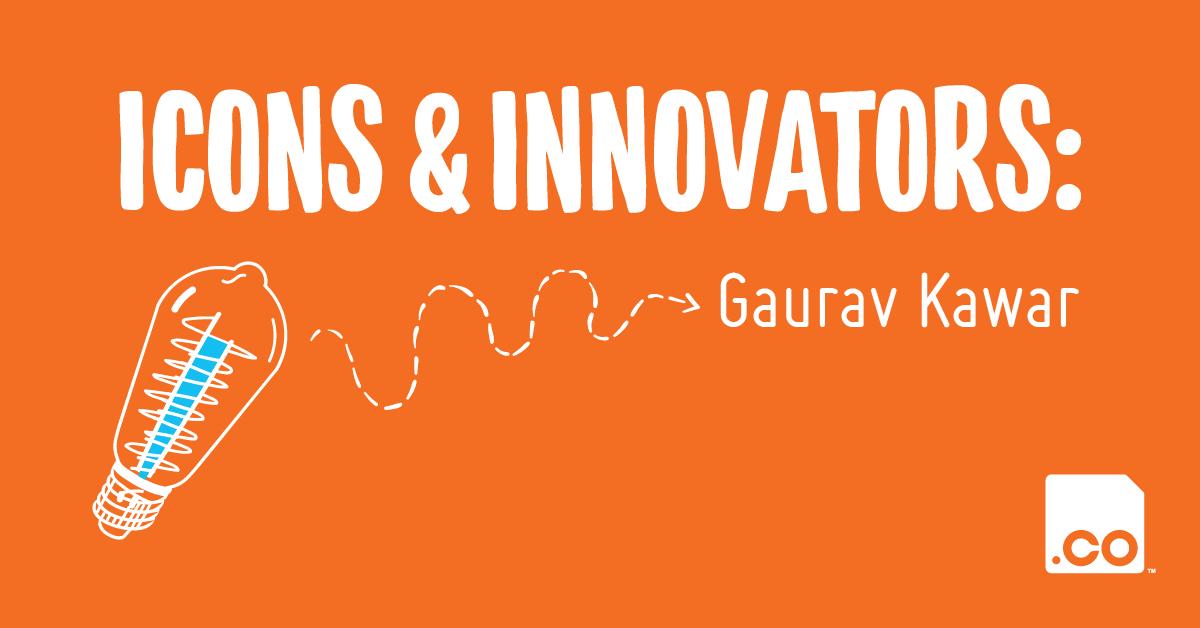 Icons & Innovators:Gaurav Kawar