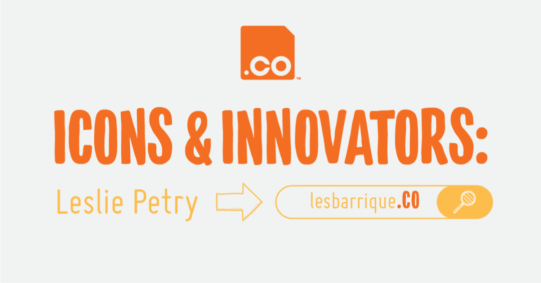 LesBarrique.CO    Icons & Innovators: Leslie Petry