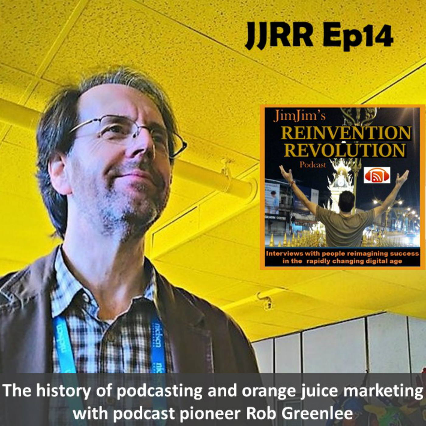 JJRR Ep14  The history of podcasting and orange juice marketing with podcast pioneer Rob Greenlee