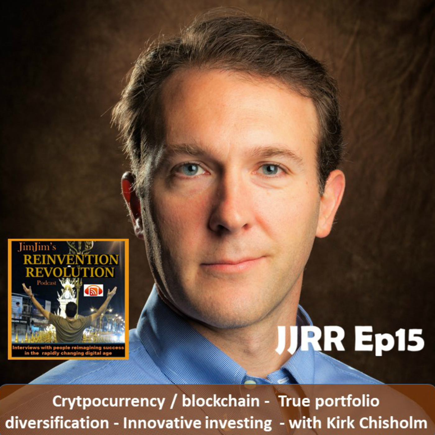 JJRR Ep15 Cryptocurrency / blockchain – True Portfolio diversification – Innovative Investing with Kirk Chisholm