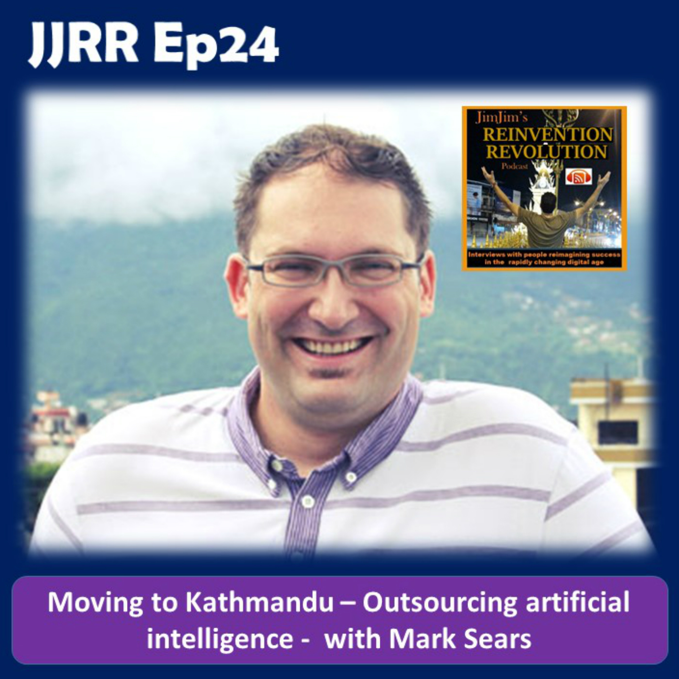 JJRR Ep24 Moving to Kathmandu – Outsourcing artificial intelligence – with Mark Sears
