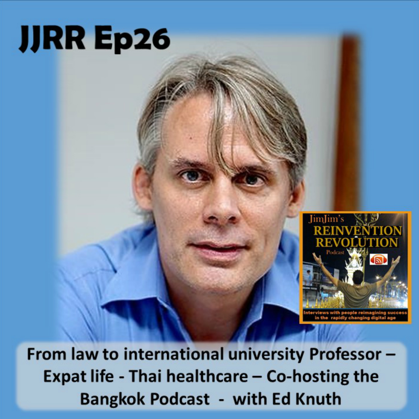 Read more about the article JJRR Ep26 From law to international university Professor – Expat life – Thai healthcare – Co-hosting the  Bangkok Podcast – with Ed Knuth