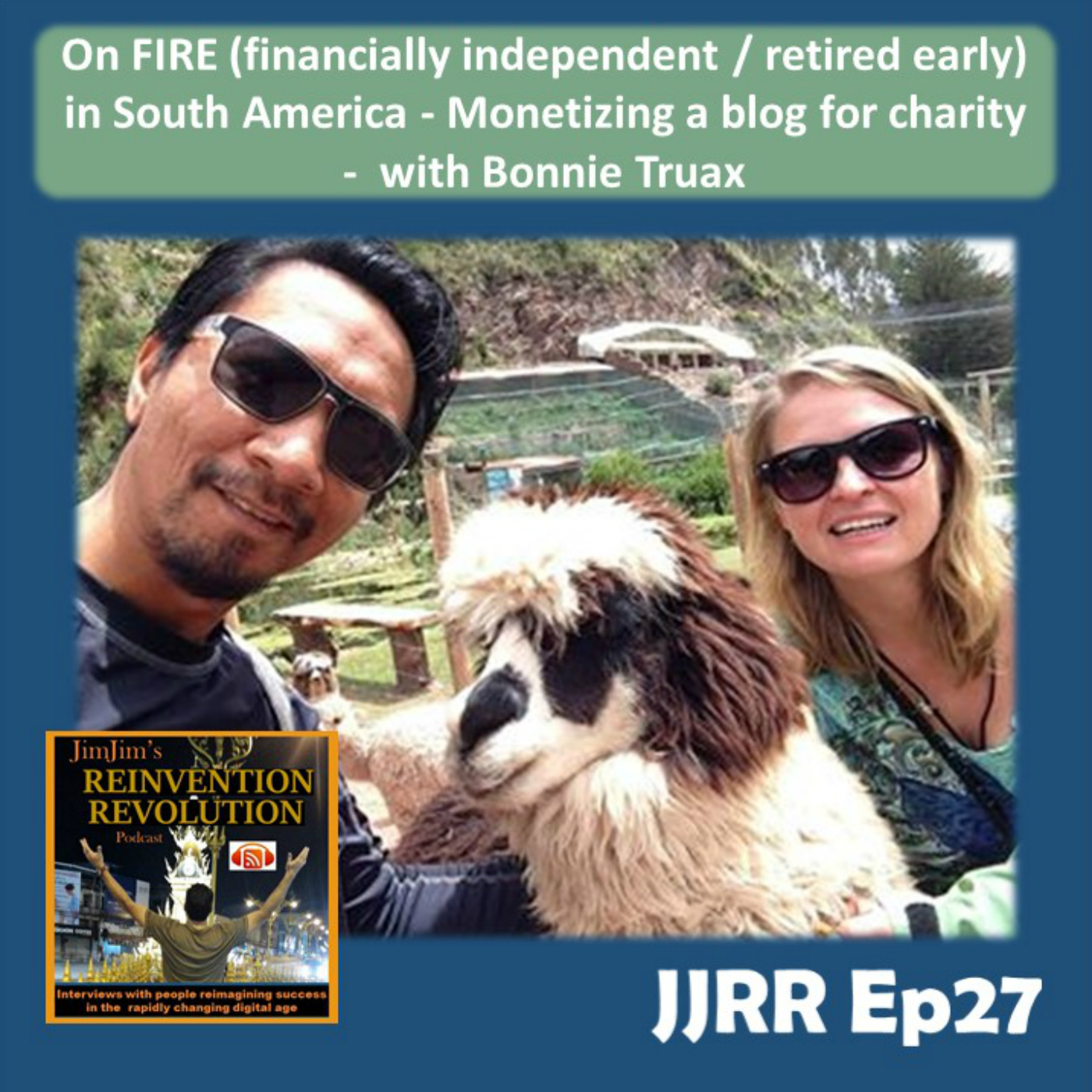 JJRR Ep27 On FIRE (financially independent / retired early) in South America – Monetizing a blog for charity – with Bonnie Truax