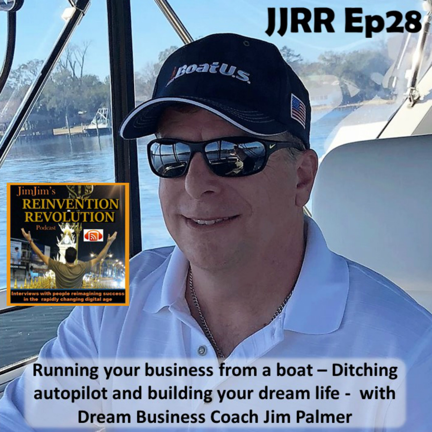 JJRR Ep28 Running your business from a boat – Ditching autopilot and building your dream life – with Dream Business Coach Jim Palmer