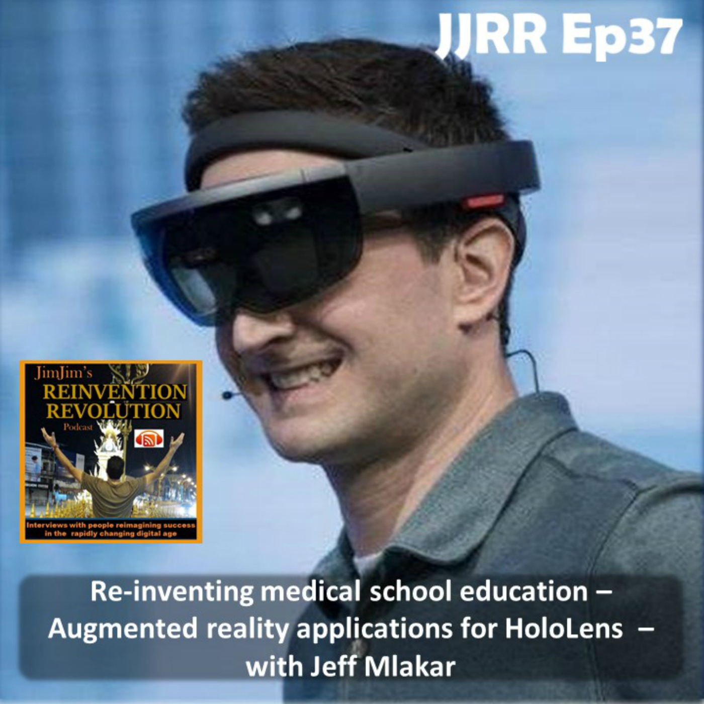 JJRR Ep37 Re-inventing medical school education – Augmented reality applications for HoloLens – with Jeff Mlakar