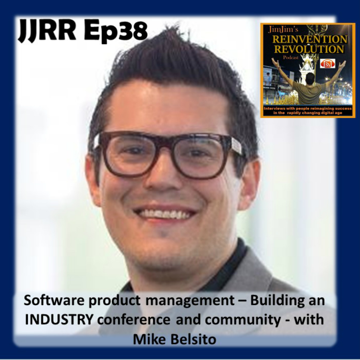 JJRR Ep38 Software product management – Building an INDUSTRY conference and community – with Mike Belsito