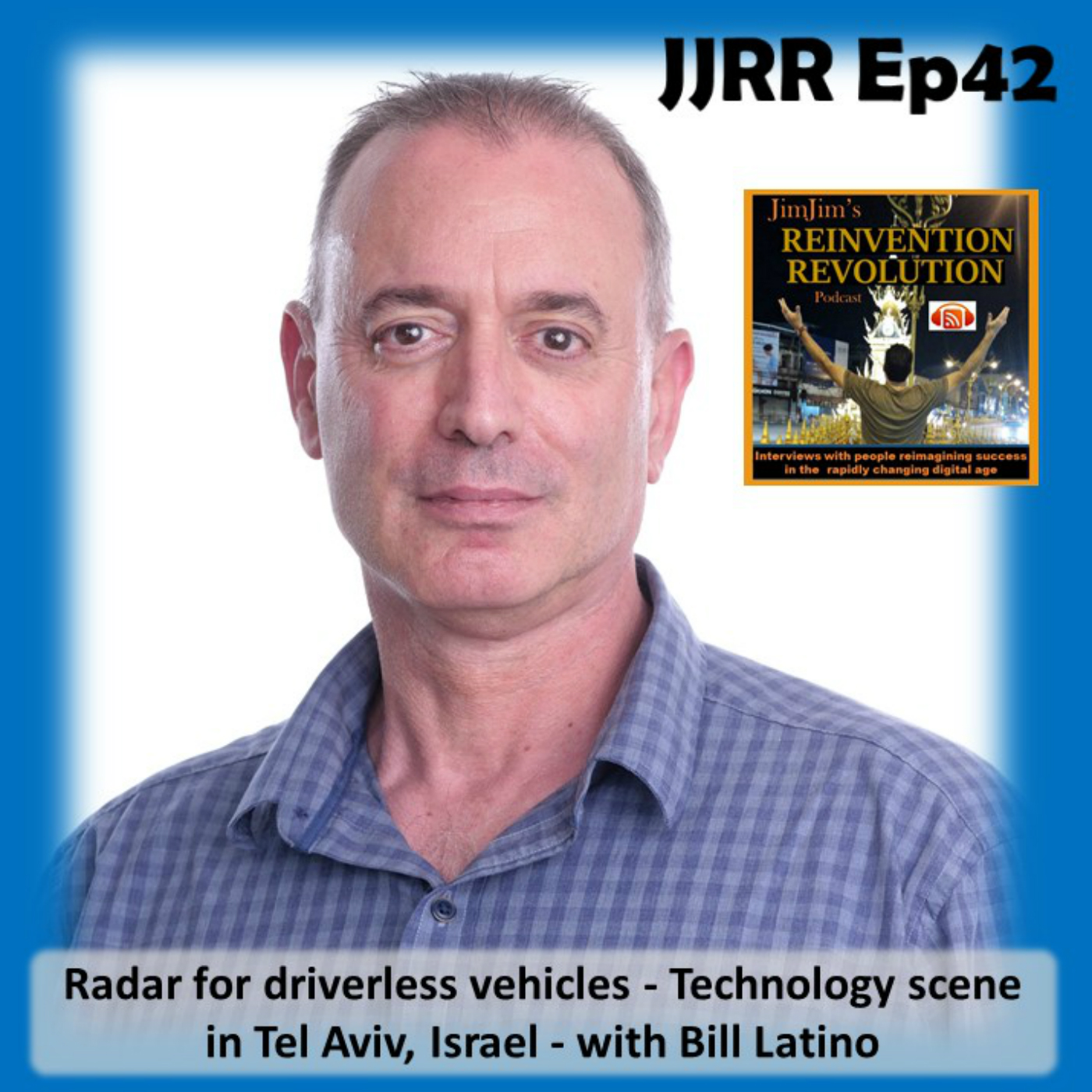 JJRR Ep42 Radar for driverless vehicles – Technology scene in Tel Aviv, Israel – with Bill Latino