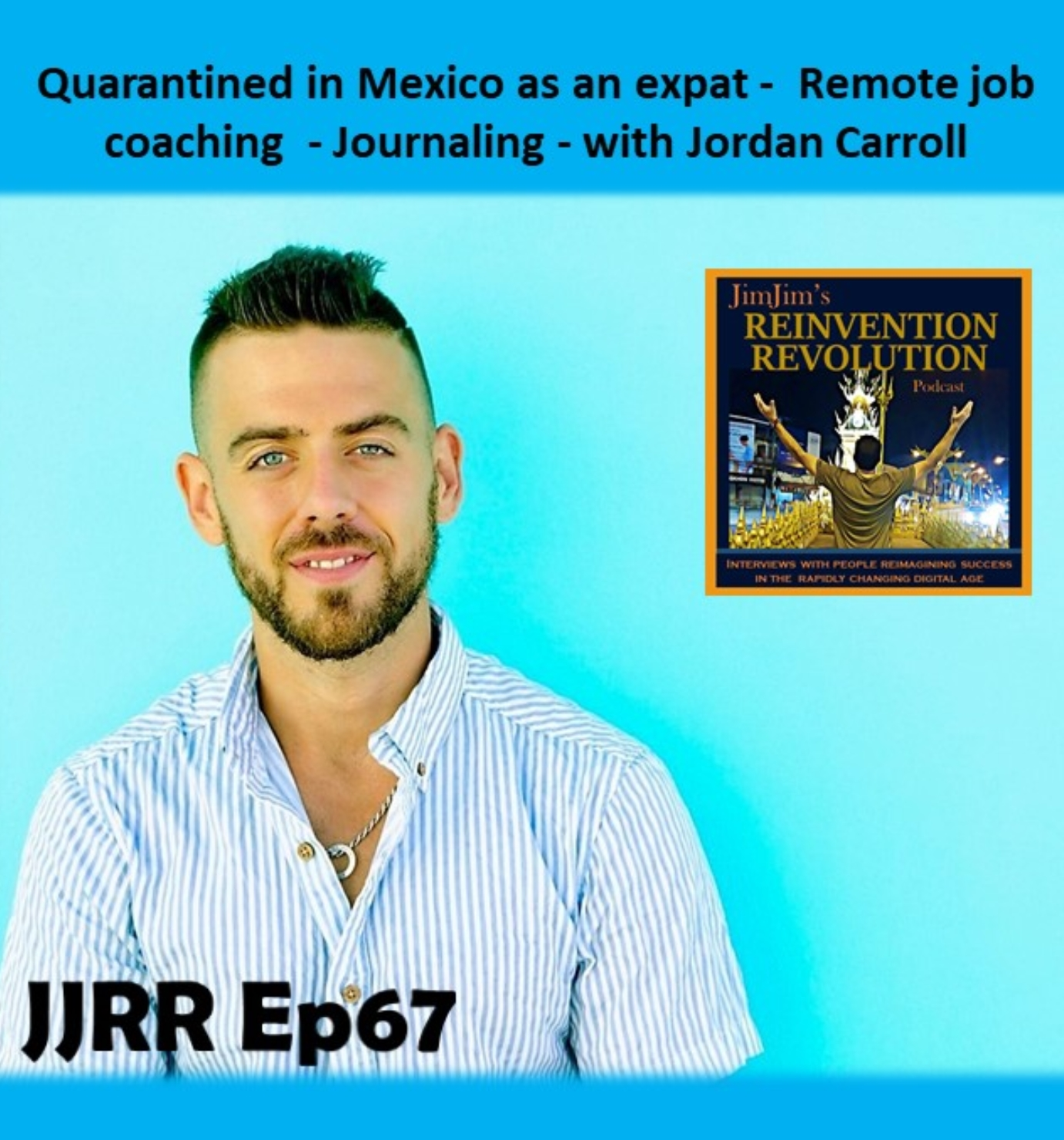 JJRR 67 Quarantined in Mexico as an expat – Remote job coaching – Journaling – with Jordan Carroll