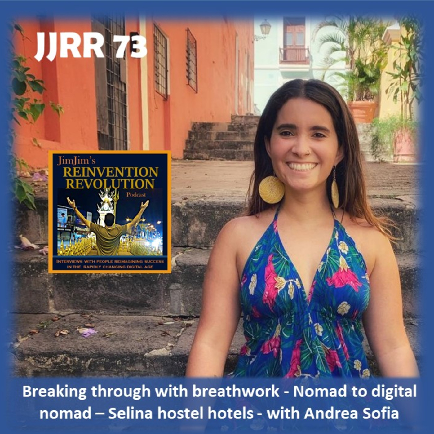 JJRR 73 Breaking through with breathwork – Nomad to digital nomad – Selina hostel hotels – with Andrea Sofia
