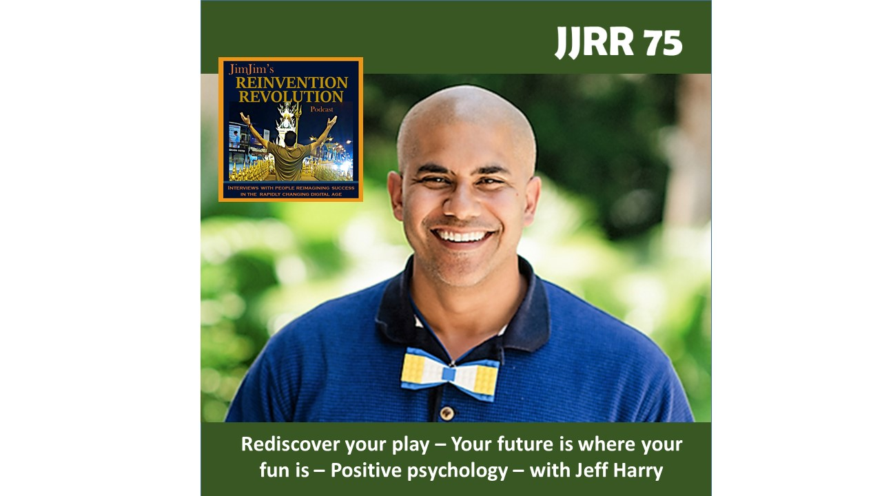 Read more about the article JJRR 75 Rediscover your play – Your future is where your fun is – Positive psychology – with Jeff Harry