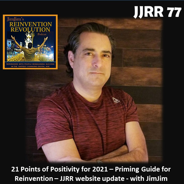 Read more about the article JJRR 77 21 Points of Positivity for 2021 – Priming Guide for Reinvention – JJRR website update – with JimJim