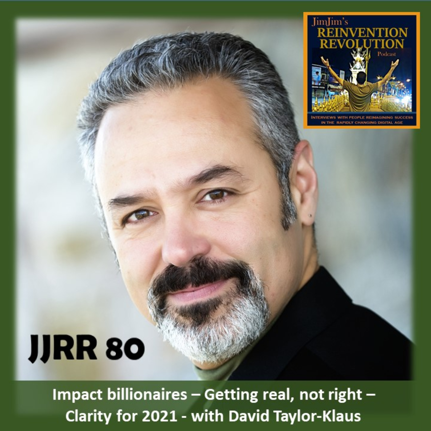 JJRR 80 Impact billionaires – Getting real, not right – Clarity for 2021 – with David Taylor-Klaus