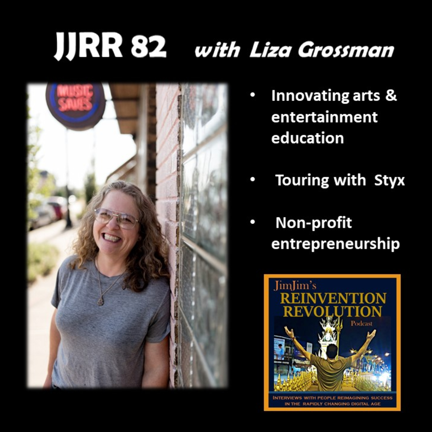 JJRR 82 Innovating arts and entertainment education – Touring with Styx – Non-profit entrepreneurship – with Liza Grossman
