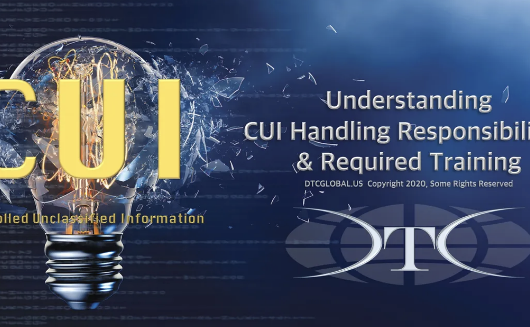 UNDERSTANDING CUI HANDLING RESPONSIBILITIES & REQUIRED TRAINING