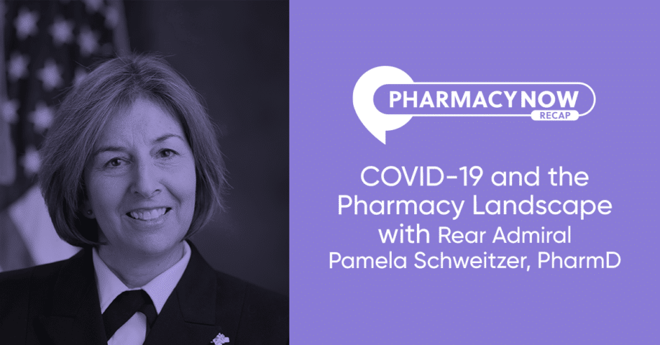 COVID19 and the Pharmacy Landscape with Rear Admiral Pamela Schweitzer, PharmD Recap