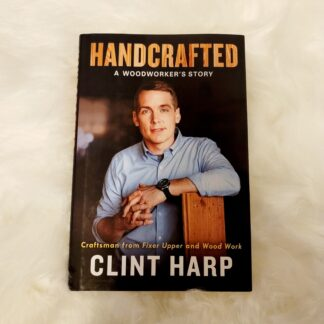 HANDCRAFTED A Woodworker's Story By Clint Harp - Book