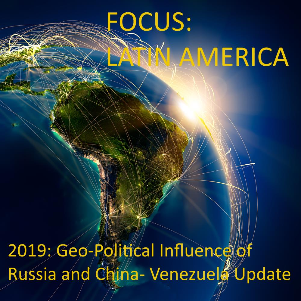 Focus Report:Latin America 2019 & The Geo-Political Influence of Russia and China