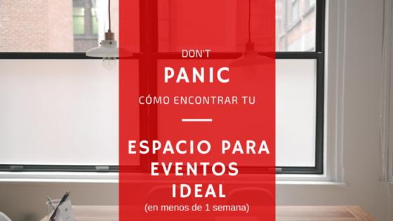 Don't Panic: encuentra tu espacio para eventos ideal en 1 semana