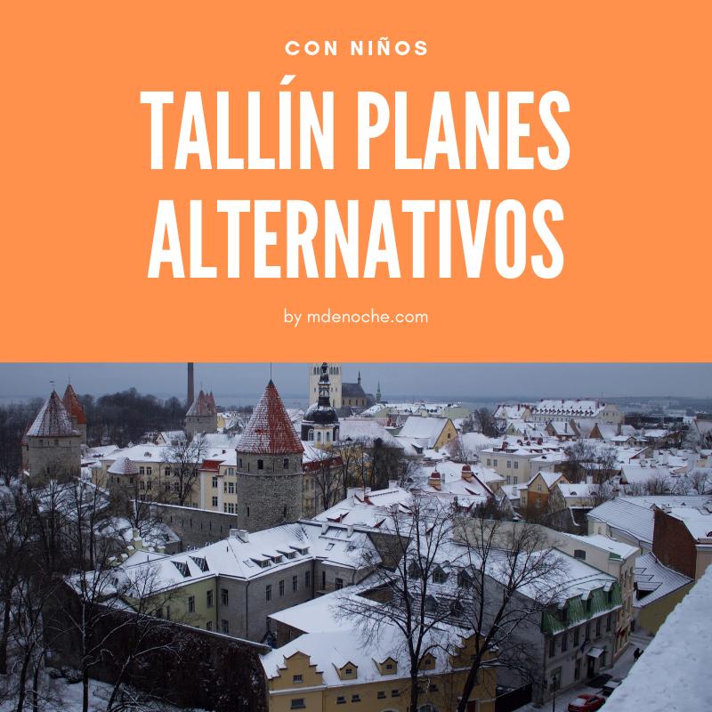 ¿Qué planes alternativos podemos hacer en Tallín? En especial, si nos encontramos con mal tiempo y con los niños visitando la ciudad.