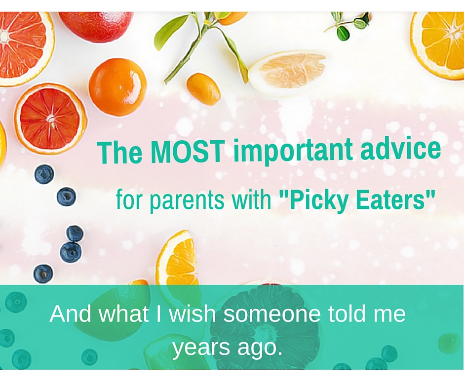 The MOST important advice for parents with -picky eaters-