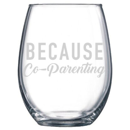 Because Co_Parenting Stemless Wine Glass