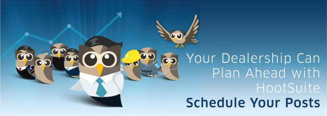 Your Dealership Can Plan Ahead with HootSuite Schedule Your Posts-01