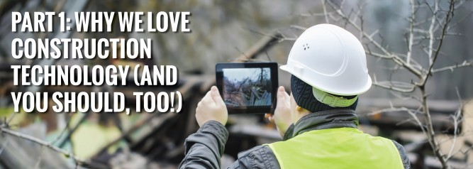 PART 1 Why We Love Construction Technology and You Should Too-01