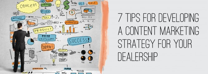7 Tips for Developing A Content Marketing Strategy for Your Dealership-01