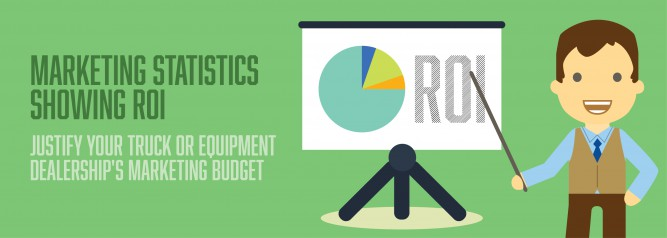Marketing Statistics Showing ROI Justify Your Truck or Equipment Dealership's Marketing Budget