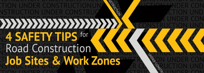 4 Safety Tips for Road Construction Job Sites & Work Zones