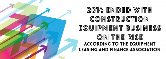 2014 Ended With Construction Equipment Business on the Rise According To the Equipment Leasing and Finance Association