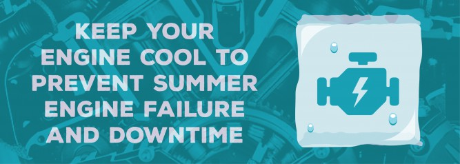 Keep Your Engine Cool to Prevent Summer Engine Failure And Downtime