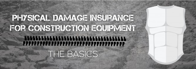 Physical Damage Insurance For Construction Equipment The Basics