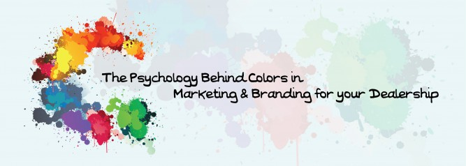 The Psychology Behind Colors in Marketing & Branding for your Dealership