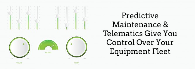 Predictive Maintenance & Telematics Give You Control Over Your Equipment Fleet
