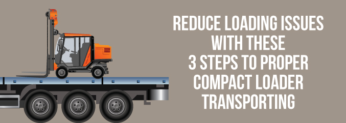 Reduce-Loading-Issues-With-These-3-Steps-to-Proper-Compact-Loader-Transporting