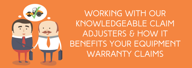 Working-With-Our-Knowledgeable-Claim-Adjusters-&-How-It-Benefits-Your-Equipment-Warranty-Claims