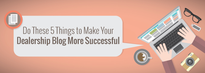 Do-These-5-Things-to-Make-Your-Dealership-Blog-More-Successful