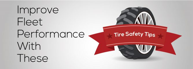 Improve Fleet Performance With These Tire Safety Tips