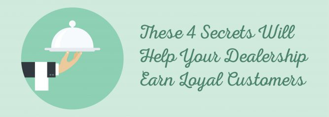 These 4 Secrets Will Help Your Dealership Earn Loyal Customers