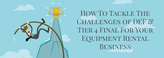 How To Tackle The Challenges of DEF Tier 4 Final For Your Equipment Rental Business