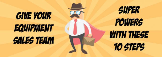 Give Your Equipment Sales Team Super Powers With These 10 Steps-01