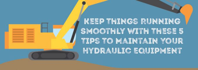 Keep Things Running Smoothly With These 5 Tips To Maintain Your Hydraulic Equipment-01
