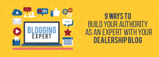 9 Ways To Build Your Authority as an Expert with Your Dealership Blog