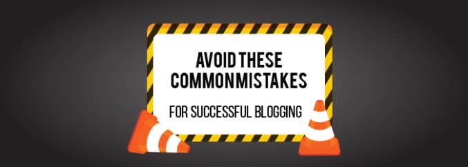 Avoid These Common Mistakes for Successful Blogging
